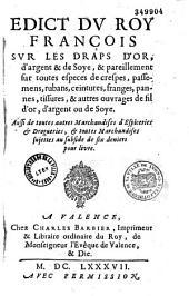 Edict du Roy François [I, Anet, 18 juillet 1540] sur les draps d'or, d'argent et de Soye, et pareillement sur toutes especes de crespes, passemens, rubans, ceintures... Aussi de toutes autres Marchandises d'Espiceries et Drogueries [Henri II, Amiens, 10 sept. 1549]...
