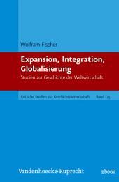 Expansion, Integration, Globalisierung: Studien zur Geschichte der Weltwirtschaft