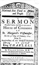 National Sins Fatal to Prince and People. A Sermon Preached Before the ... House of Commons at St. Margaret's Westminster, on the 30th Day of January, 1724. ... By William Lupton, ...