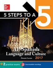5 Steps to a 5 AP Spanish Language Culture 2017: Edition 8