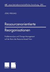 Ressourcenorientierte Reorganisationen: Problemanalyse und Change Management auf der Basis des Resource-based View