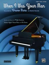 When I Was Your Man: Original Sheet Music Edition for Piano/Vocal/Guitar