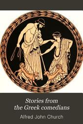 Stories from the Greek Comedians: Aristophanes, Philemon, Diphilus, Menander, Apollodorus