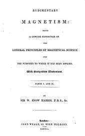 Rudimentary Magnetism Being a Concise Exposition of the General Principles of Magnetical Science and the Purposes to which it Has Been Applied by Sir W. Snow Harris