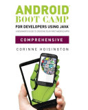 Android Boot Camp for Developers using JavaTM, Comprehensive: A Beginner's Guide to Creating Your First Android Apps