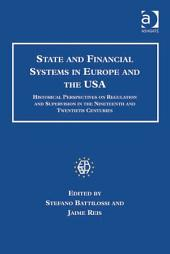 State and Financial Systems in Europe and the USA: Historical Perspectives on Regulation and Supervision in the Nineteenth and Twentieth Centuries