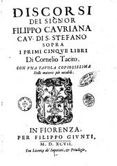Discorsi del signor Filippo Cauriana cau. di s. Stefano sopra i primi cinque libri di Cornelio Tacito. Con una tauola copiosissima delle materie più notabili
