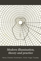 Modern illumination, theory and practice: a handbook of practical information for the users of electric light, architects, contractors and electricians
