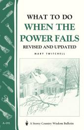What to Do When the Power Fails: Storey's Country Wisdom Bulletin A-191