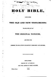 The Holy Bible: Containing the Old and New Testaments, Translated Out of the Original Tongues, and with the Former Translations Diligently Compared and Revised