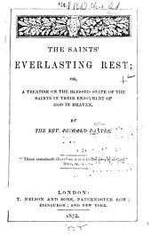 The Saints' Everlasting Rest: Or, A Treatise on the Blessed State of the Saints in Their Enjoyment of God in Heaven