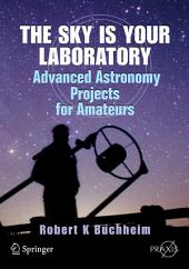 The Sky is Your Laboratory: Advanced Astronomy Projects for Amateurs