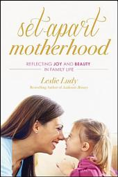 Set-Apart Motherhood: Reflecting Joy and Beauty in Family Life