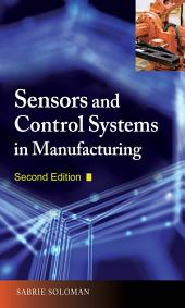 Sensors and Control Systems in Manufacturing, Second Edition: Edition 2