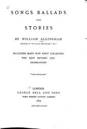 Songs, Ballads, and Stories: Including Many Now First Collected, the Rest Revised and Rearranged