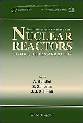Nuclear Reactors physics  Design And Safety   Proceedings Of The Workshop PDF