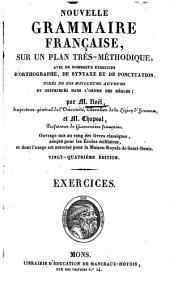 Nouvelle grammaire française, sur un plan très-méthodique, avec de nombreux exercices d'orthographe, de syntaxe et de ponctuation, tirés de nos meilleurs auteurs, et distribués dans l'ordre des règles: exercices, Volume1