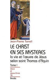 Le Christ en ses mystères - Tome 1 - La vie et l'œuvre de Jésus selon saint Thomas d'Aquin: JJC 78