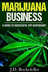 Marijuana Business: A Guide to Successful Pot Dispensary