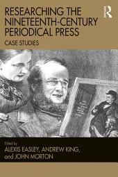 Researching the Nineteenth-Century Periodical Press: Case Studies