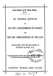 St. Thomas Aquinas on the two commandments of charity and the ten commandments of the law, tr. by father Rawes