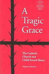 A Tragic Grace: The Catholic Church and Child Sexual Abuse