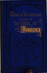 Rosalia Vanderwerf  or  A tale of the siege of Leyden  by M  Doig   PDF