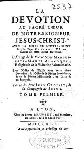 La devotion an Sacré coeur de Nôtre-Seigneur Jesus-Christ: avec la bulle de Nostre-Saint Pere le Pape Clement XI ... : l'abregé de la vie de Soeur Marguerite-Marie Alacoque ...
