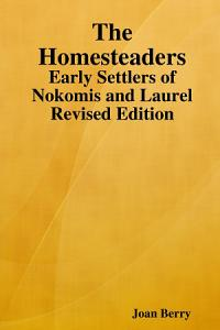 The Homesteaders  Early Settlers of Nokomis and Laurel Revised Edition Book
