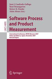 Software Process and Product Measurement: International Conference, IWSM–MENSURA 2007, Palma de Mallorca, Spain, November 5-8, 2007, Revised Papers