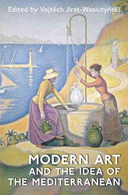 Modern Art and the Idea of the Mediterranean PDF