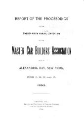 Report of the Proceedings of the ... Annual Convention of the Master Car-Builders' Association ...: Volume 29