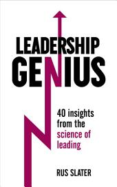 Leadership Genius: 40 Insights From the Science of Leading