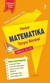 Pintar Matematika Tanpa Bimbel, SMA X, XI, XII
