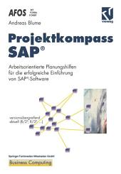 Projektkompass SAP®: Arbeitsorientierte Planungshilfen für die erfolgreiche Einführung von SAP®-Software