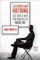 Reacher Said Nothing: Lee Child and the Making of Make Me