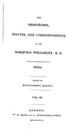 The Despatches, Minutes, and Correspondance, of the Marquess Wellesley, K. G. During His Administration in India: Volume 3
