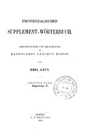 Provenzalisches Supplement-Wörterbuch: Bd. Engreseza-F