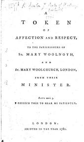 A Token of Affection and respect to the Parishioners of St. Mary Woolnoth, and St. Mary Woolchurch London, from their Minister. [In the form of a letter.]