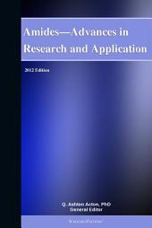 Amides—Advances in Research and Application: 2012 Edition