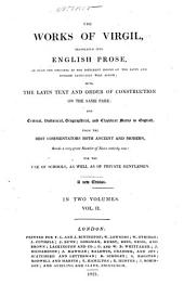 The Works of Virgil: Translated Into English Prose, as Near the Original as the Different Idioms of the Latin and English Languages Will Allow, with the Latin Text and Order of Construction on the Same Page, and Critical, Historical, Geographical, and Classical Notes in English ...