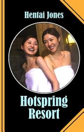 Hotspring Resort: A rather steamy tale about growing up and finding love!