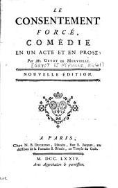 Le consentement forcé: Comédie en un acte et en prose
