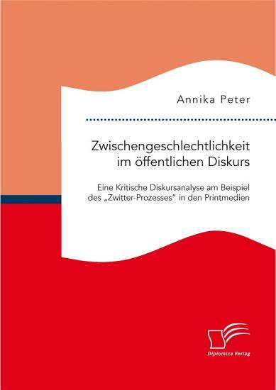 Zwischengeschlechtlichkeit im   ffentlichen Diskurs  Eine Kritische Diskursanalyse am Beispiel des  Zwitter Prozesses  in den Printmedien PDF