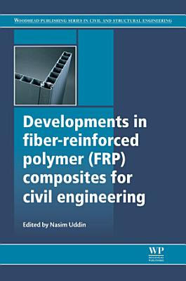 Developments in Fiber-Reinforced Polymer (FRP) Composites for Civil Engineering