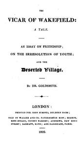 The Vicar of Wakefield ... An Essay on Friendship; On the Irresolution of Youth; and The Deserted Village