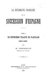 La diplomatie française et la succession d'Espagne ...: Le deuxième traité de partage (1697-1699)