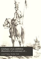 Catalogue of an Exhibition Illustrative of a Centenary of Artistic Lithography, 1796-1896: At the Grolier Club ... March the Sixth to March the Twenty-eighth, 1896
