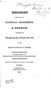 Religion Productive of National Prosperity: A Sermon, Delivered on Thanksgiving Day, February 5th, 1833, in the Chapel of the So. Ca. College