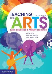 Teaching the Arts: Early Childhood and Primary Education, Edition 2